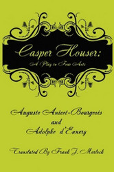 Casper Hauser: A Play in Four Acts, by Auguste Anicet-Bourgeois and Adolphe d'Ennery (Paperback)