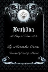 Bathilda: A Play in Three Acts, by Alexandre Dumas (Paperback)