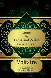 Irene & Tanis and Zelide: Two Plays, by Voltaire (Paperback)