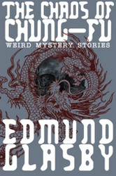 The Chaos of Chung-Fu: Weird Mystery Stories, by Edmund Glasby (Paperback)