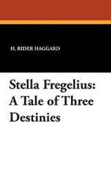 Stella Fregelius: A Tale of Three Destinies, by H. Rider Haggard (Paperback)