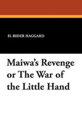 Maiwa's Revenge or the War of the Little Hand, by H. Rider Haggard (Paperback)