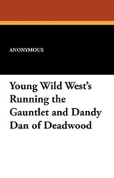 Young Wild West's Running the Gauntlet and Dandy Dan of Deadwood (Paperback)