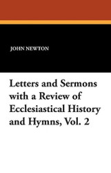 Letters and Sermons with a Review of Ecclesiastical History and Hymns, Vol. 2, by John Newton (Paperback)