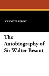 The Autobiography of Sir Walter Besant, by Walter Besant (Paperback)