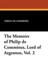 The Memoirs of Philip de Commines, Lord of Argenton, Vol. 2, by Philippe de Commines (Paperback)