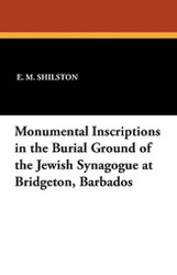 Monumental Inscriptions in the Burial Ground of the Jewish Synagogue at Bridgeton, Barbados, by E.M. Shilston (Paperback)