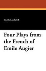 Four Plays from the French of Emile Augier, by Emile Augier (Paperback)