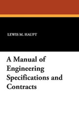 A Manual of Engineering Specifications and Contracts, by Lewis M. Haupt (Paperback)