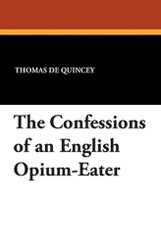The Confessions of an English Opium-Eater, by Thomas De Quincey (Paperback)