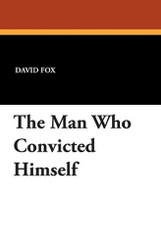 The Man Who Convicted Himself, by David Fox (Paperback)