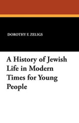 A History of Jewish Life in Modern Times for Young People, by Dorothy F. Zeligs (Paperback) 1479413860