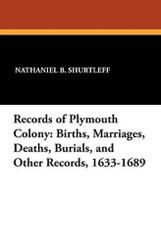 Records of Plymouth Colony: Births, Marriages, Deaths, Burials, and Other Records, 1633-1689, edited by Nathaniel B. Shurtleff (Paperback)