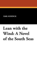 Lean with the Wind: A Novel of the South Seas, by Earl Schenck (Paperback)