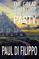 The Great Jones Coop Ten Gigasoul Party (and Other Lost Celebrations), by Paul Di Filippo (Paperback)