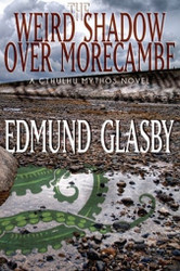 The Weird Shadow Over Morecambe: A Cthulhu Mythos Novel, by Edmund Glasby (Paperback)