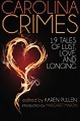 Carolina Crimes: Nineteen Tales of Lust, Love, And Longing, edited by Karen Pullen (Paperback)