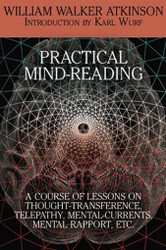 Practical Mind-Reading: A Course of Lessons on Thought-Transference, Telepathy, by William Walker Atkinson (Paperback)