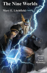 The Nine Worlds: Stories from Norse Mythology, by Mary E. Litchfield (Paperback)
