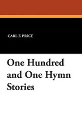 One Hundred and One Hymn Stories, by Carl F. Price (Paperback)