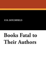 Books Fatal to Their Authors, by P.H. Ditchfield (Paperback)