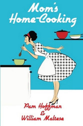 Mom's Home-Cooking, by Pam Hoffman and William Maltese (Paperback)