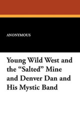 Young Wild West and the Salted Mine and Denver Dan and His Mystic Band (Paperback)