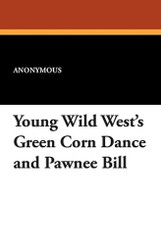 Young Wild West's Green Corn Dance and Pawnee Bill (Paperback)