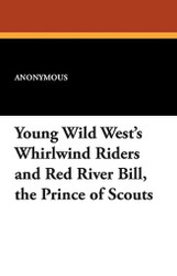 Young Wild West's Whirlwind Riders and Red River Bill, the Prince of Scouts (Paperback)