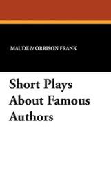 Short Plays about Famous Authors, by Maude Morrison Frank (Paperback0