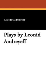 Plays by Leonid Andreyeff, by Leonid Andreyev (Paperback)