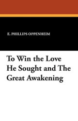 To Win the Love He Sought and the Great Awakening, by E. Phillips Oppenheim (Paperback)