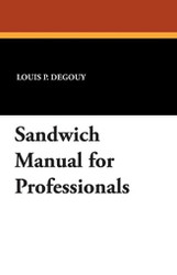 Sandwich Manual for Professionals, by Louis P. Degouy (Paperback)