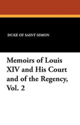 The Memoirs of Louis XIV and his Court and of the Regency Vol. 2, by Louis de Rouvroy (Paperback)
