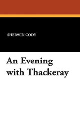 An Evening with Thackeray, by Sherwin Cody (Paperback)