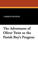 The Adventures of Oliver Twist or the Parish Boy's Progress, by Charles Dickens (Paperback)