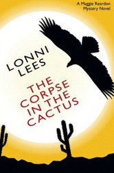 The Corpse in the Cactus: A Maggie Reardon Mystery, by Lonni Lees (Paperback)