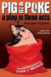 Pig in a Poke: A Play in Three Acts, by Georges Feydeau (Paperback)
