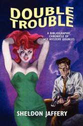 Double Trouble: A Bibliographic Chronicle of Ace Mystery Doubles, by Sheldon Jaffery (Paperback) 1-55742-118-8