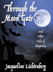 Through the Moon Gate and Other Tales of Vampirism, by Jacqueline Lichtenberg (ePub/Kindle)