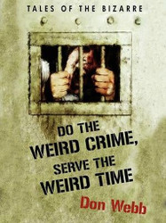 Do the Weird Crime, Serve the Weird Time: Tales of the Bizarre, Don Webb (ePub/Kindle)