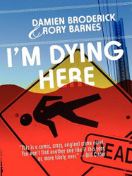 I'm Dying Here: A Comedy of Bad Manners, by Damien Broderick and Rory Barnes (ePub/Kindle)