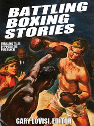 Battling Boxing Stories: Thrilling Tales of Pugilistic Puissance, edited by Gary Lovisi (ePub/Kindle)