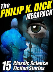 The Philip K. Dick MEGAPACK®: 15 Classic Science Fiction Stories, by Philip K. Dick (ePub/Kindle/pdf)
