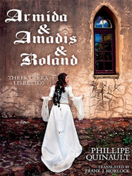 Armida & Amadis & Roland: Three Opera Librettos, by Frank J. Morlock and Philippe Quinault (ePub/Kindle)