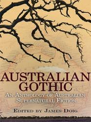 Australian Gothic: An Anthology of Australian Supernatural Fiction, edited by James Doig (ePub/Kindle)