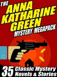 The Anna Katharine Green Mystery MEGAPACK™ (ePub/Kindle)
