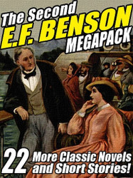 The Second E.F. Benson MEGAPACK™: 22 Novels and Short Stories (ePub/Kindle)