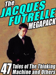 The Jacques Futrelle MEGAPACK™: 47 Tales of The Thinking Machine and Others (ePub/Kindle)