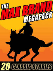 The Max Brand MEGAPACK™: 20 Classic Stories (ePub/Kindle)